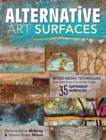 Alternative Art Surfaces : Mixed-Media Techniques for Painting on More Than 35 Different Surfaces