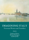 Imagining Italy : Victorian Writers and Travellers