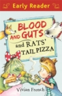 Early Reader: Blood and Guts and Rats' Tail Pizza