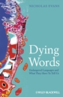 Dying Words : Endangered Languages and What They Have to Tell Us
