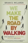 We Make the Road by Walking : A Year-Long Quest for Spiritual Formation, Reorientation and Activation