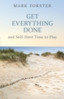 Get Everything Done : And Still Have Time to Play