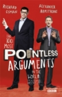 The 100 Most Pointless Arguments in the World : A pointless book written by the presenters of the hit BBC 1 TV show