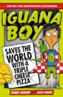 Iguana Boy Saves the World With a Triple Cheese Pizza : Book 1