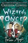 The Wizards of Once: Twice Magic : Book 2