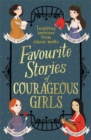 Favourite Stories of Courageous Girls : inspiring heroines from classic children's books