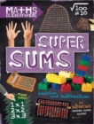 Maths is Everywhere: Super Sums : Addition, subtraction, multiplication and division