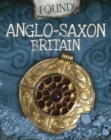 Found!: Anglo-Saxon Britain
