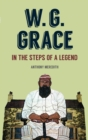 W.G. Grace : In the Steps of a Legend - eBook