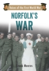 Norfolk's War : Voices of the First World War