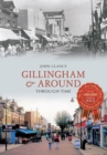 Gillingham & Around Through Time