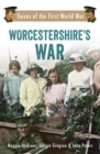 Worcestershire's War : Voices of the First World War