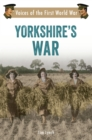 Yorkshire's War : Voices of the First World War