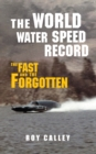 The World Water Speed Record : The Fast and The Forgotten