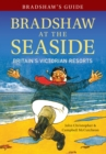 Bradshaw's Guide Bradshaw at the Seaside : Britain's Victorian Resorts
