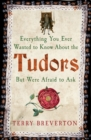 Everything You Ever Wanted to Know About the Tudors but Were Afraid to Ask
