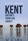Kent Britain's Frontline County - Book