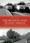 The Branch Lines of East Anglia: Wymondham to Wells-next-the-Sea Branch