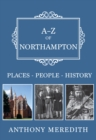 A-Z of Northampton : Places-People-History - Book