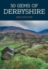 50 Gems of Derbyshire : The History & Heritage of the Most Iconic Places