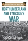 Northumberland and Tyneside's War : Voice of the First World War