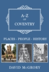A-Z of Coventry : Places-People-History