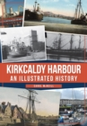 Kirkcaldy Harbour : An Illustrated History