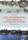 Lake Windermere, Grasmere & Coniston Water Through Time
