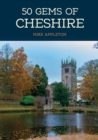 50 Gems of Cheshire : The History & Heritage of the Most Iconic Places