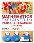 Mathematics Explained for Primary Teachers - Book