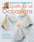 Martha Stewart's Crafts For All Occasions : 175 Projects and Year-Round Inspiration for Everybody's Favourite Celebrations