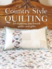 Country Style Quilting : 14 stunning patchwork quilts and gifts