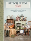 Stitch It for Fall : Seasonal Sewing Projects to Craft & Quilt