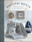 Nautical Quilts : 12 Stitched and Quilted Projects Celebrating the Sea