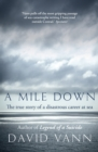 A Mile Down : The True Story of a Disastrous Career at Sea