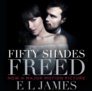 Fifty Shades Freed : Book Three of the Fifty Shades Trilogy (Fifty Shades of Grey Series) - eAudiobook
