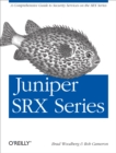Juniper SRX Series : A Comprehensive Guide to Security Services on the SRX Series