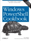 Windows PowerShell Cookbook : The Complete Guide to Scripting Microsoft's Command Shell