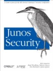 Junos Security : A Guide to Junos for the SRX Services Gateways and Security Certification