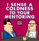 I Sense a Coldness to Your Mentoring : A Dilbert Book