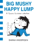 Big Mushy Happy Lump : A Sarah's Scribbles Collection