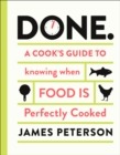 Done. : A Cook's Guide to Knowing When Food Is Perfectly Cooked
