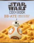 The Star Wars Cookbook: BB-Ate : Awaken to the Force of Breakfast and Brunch - Book