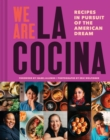 We Are La Cocina : Recipes in Pursuit of the American Dream - Book