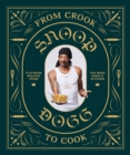 From Crook to Cook : Platinum Recipes from Tha Boss Dogg's Kitchen - Book