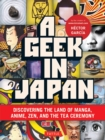 Geek in Japan : Discovering the Land of Manga, Anime, Zen, and the Tea Ceremony