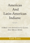 American and Latin-American Indians: : A Brief and Informative Guide-And Much More