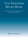 The Travelers Recipe Book : Recipes of Central Washington and the Northwest