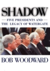 Shadow : Five Presidents And The Legacy Of Watergate - eBook