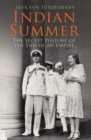 Indian Summer : The Secret History of the End of an Empire